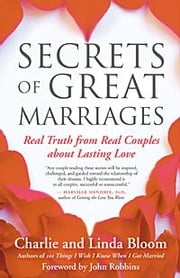 Secrets of Great Marriages - Real Truth from Real Couples about Lasting Love ebook by Charlie Bloom,Linda Bloom