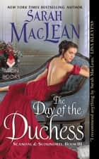 The Day of the Duchess - Scandal & Scoundrel, Book III ebook by Sarah MacLean