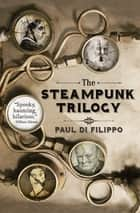 The Steampunk Trilogy 電子書 by Paul Di Filippo