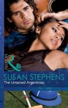 The Untamed Argentinian (Mills & Boon Modern) ebook by Susan Stephens