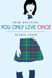 You Only Live Once - Every Decision You Make Has Consequences ebook by Bridie Clark