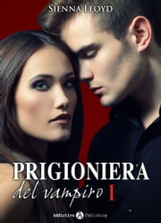 Prigioniera del vampiro - vol. 1 ebook by Sienna Lloyd