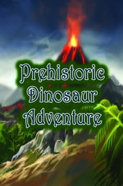 Prehistoric Dinosaur Adventure - An Awesome Picture Book ebook by Speedy Publishing