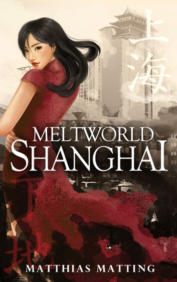 Meltworld Shanghai eBook by Matthias Matting