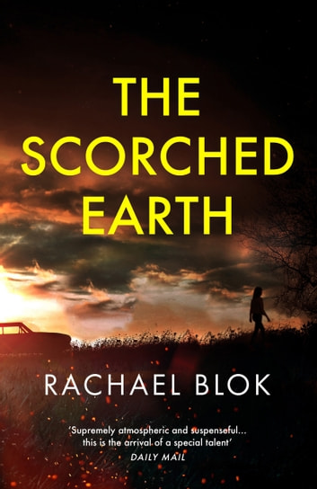 The Scorched Earth - the gripping new thriller from the crime fiction bestseller ebook by Rachael Blok