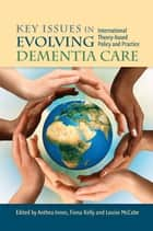Key Issues in Evolving Dementia Care ebook by Fiona Kelly,Louise McCabe,Anthea Innes,Louise McCabe,Paulina Szymczynska,Loren de Vries,Amit Dias,Emma Reynish,Chris Johnson,Charles Scerri,Marie-Jo Guisset,Victoria Traynor,Sandrine Andrieu,Sube Banerjee,June Andrews,Roxanna Johnson,Anthea Innes,Claudine Berr,Scott Dudgeon,Fiona Kelly,Nicola Coley
