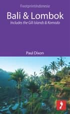 Bali & Lombok: Includes the Gili Islands and Komodo ebook by Paul Dixon