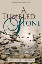 A Tumbled Stone ebook by Marcia Lee Laycock