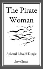 The Pirate Woman ebook by Aylward Edward Dingle