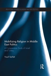 Mobilizing Religion in Middle East Politics - A Comparative Study of Israel and Turkey ebook by Yusuf Sarfati