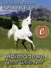 "Albishadewe, ""Great White One"" ebook by Laraine Anne Barker"