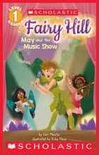 May and the Music Show (Scholastic Reader, Level 1: Fairy Hill) ebook by Cari Meister, Erika Meza