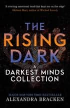The Rising Dark - A Darkest Minds Collection ebook by Alexandra Bracken
