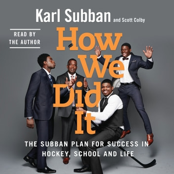 How We Did It - The Subban Plan for Success in Hockey, School and Life audiobook by Karl Subban,Scott Colby