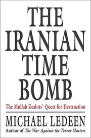 The Iranian Time Bomb - The Mullah Zealots' Quest for Destruction ebook by Michael A. Ledeen