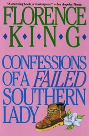Confessions of a Failed Southern Lady ebook by Florence King