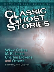 Classic Ghost Stories by Wilkie Collins, M. R. James, Charles Dickens and Others ebook by John Grafton