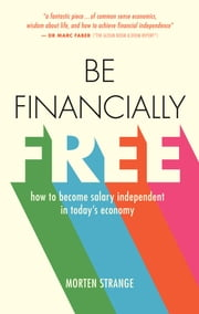 Be Financially Free - How to become salary independent in today's economy ebook by Morten Strange