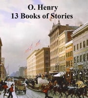 O. Henry: 13 Books of Short Stories, in a single file ebook by O. Henry