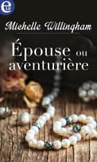 Epouse ou aventurière ebook by Michelle Willingham