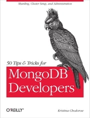 50 Tips and Tricks for MongoDB Developers ebook by Kristina Chodorow