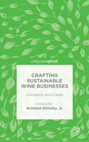 Crafting Sustainable Wine Businesses - Concepts and Cases ebook by Armand Gilinsky, Jr.