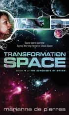 Transformation Space - Book Four of the Sentients of Orion ebook by Marianne de Pierres