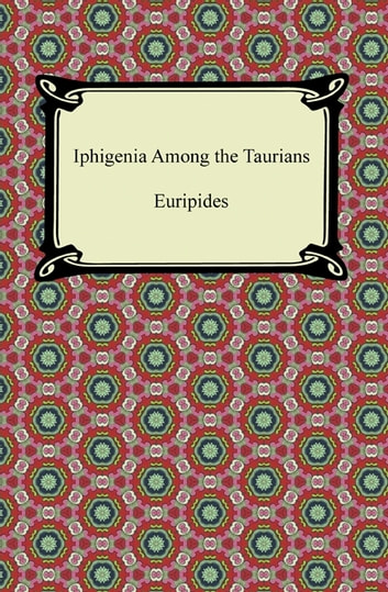 Iphigenia Among the Taurians ebook by Euripides