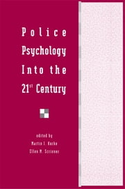 Police Psychology Into the 21st Century ebook by Martin I. Kurke,Ellen M. Scrivner