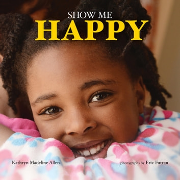 Show Me Happy ebook by Kathryn Madeline Allen,Eric Futran