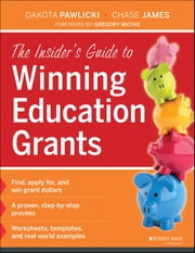The Insider's Guide to Winning Education Grants ebook by Dakota Pawlicki,Chase James,Gregory Michie