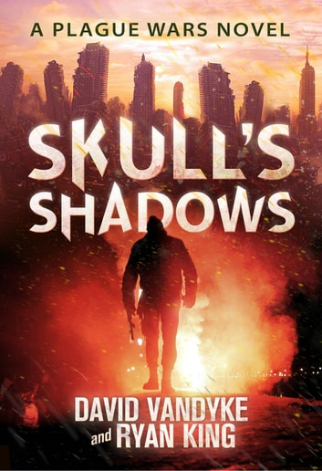 Skull's Shadows - Plague Wars Series Book 2 ebook by David VanDyke,Ryan King