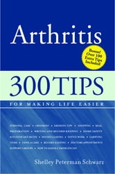 Arthritis - 300 Tips for Making Life Easier ebook by Shelley Peterman Schwarz