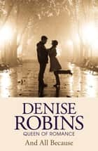 And All Because ebook by Denise Robins