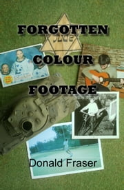 Forgotten Colour Footage ebook by Donald  Fraser