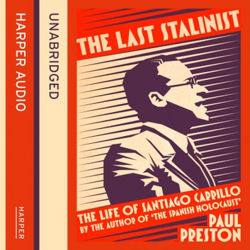 The Last Stalinist: The Life of Santiago Carrillo audiobook by Paul Preston