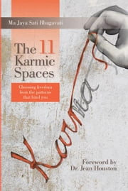 The 11 Karmic Spaces - Choosing Freedom From The Patterns That Bind You ebook by Ma Jaya Sati Bhagavati