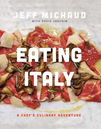 Eating Italy - A Chef's Culinary Adventure ebook by Jeff Michaud