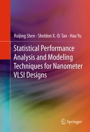 Statistical Performance Analysis and Modeling Techniques for Nanometer VLSI Designs ebook by Ruijing Shen,Sheldon X.-D. Tan,Hao Yu