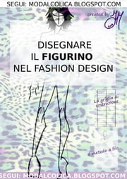 Disegnare il figurino nel Fashion Design ebook by Moda Alcolica