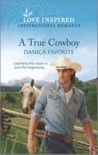 A True Cowboy ebook by Danica Favorite