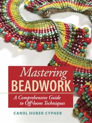 Mastering Beadwork ebook by Carol Huber Cypher