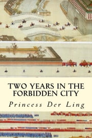 Two Years in the Forbidden City ebook by Princess Der Ling