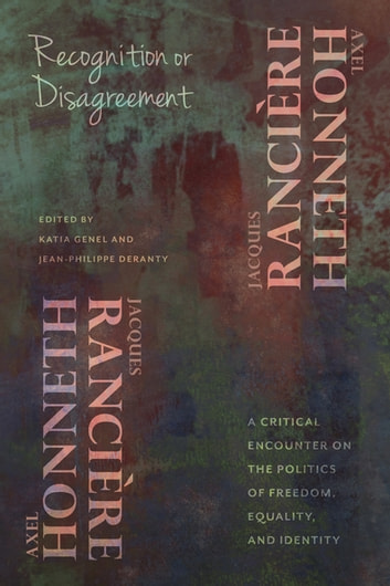 Recognition or Disagreement - A Critical Encounter on the Politics of Freedom, Equality, and Identity ebook by Axel Honneth,Jacques Rancière