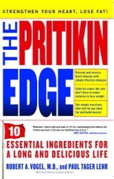The Pritikin Edge - 10 Essential Ingredients for a Long and Delicious Life ebook by Dr. Robert A. Vogel,Paul Tager Lehr