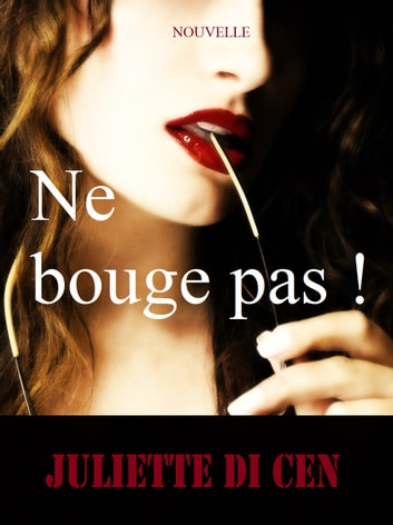 Ne bouge pas ! ebook by Juliette Di Cen