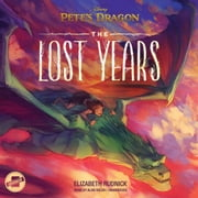 Pete's Dragon: The Lost Years audiobook by Elizabeth Rudnick, Disney Press