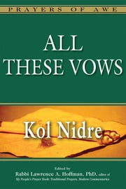 All These Vows—Kol Nidre ebook by Catherine Madsen,Dr. Annette M. Boeckler,Dr. Eliezer Diamond,Dr. Ellen M. Umansky,Dr. Erica Brown,Dr. Marc Zvi Brettler,Dr. Mark Kligman,Rabbi Reuven Kimelman, PhD,Dr. Ron Wolfson,Dr. Wendy Zierler,Liz Lerman,Rabbi Aaron Panken, PhD,Rabbi Andrew Goldstein, PhD,Rabbi Charles H. Middleburgh, PhD,Rabbi Dalia Marx, PhD,Rabbi Daniel G. Zemel,Rabbi Daniel Landes,Rabbi David A. Teutsch, PhD,Rabbi David Stern,Rabbi Delphine Horvilleur,Rabbi Edward Feinstein,Rabbi Elie Kaunfer,Rabbi Jonathan Magonet, PhD,Rabbi Jonathan P. Slater, DMin,Rabbi Karyn D. Kedar,Rabbi Lawrence Kushner,Rabbi Marc Saperstein, PhD,Rabbi Margaret Moers Wenig, DD,Rabbi Noa Kushner,Rabbi Rachel Nussbaum,Rabbi Ruth Durchslag, PsyD,Rabbi Sandy Eisenberg Sasso,Rabbi Shoshana Boyd Gelfand,Rabbi Tony Bayfield, CBE, DD,Rachel Farbiarz,Ruth Messinger,Rabbi Lawrence A. Hoffman, PhD