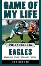 Game of My Life Philadelphia Eagles ebook by Bob Gordon