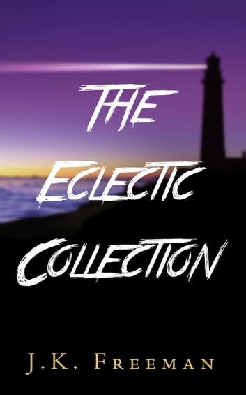 The Eclectic Collection ebook by J.K. Freeman